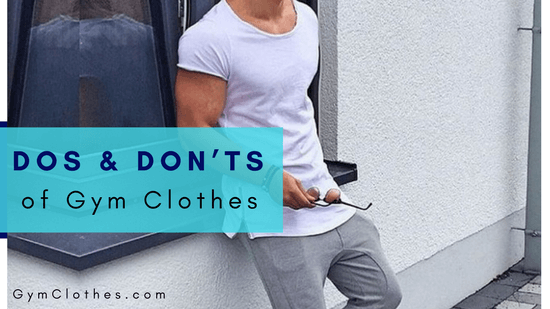 3 Dos And Don'ts Of Gym Clothes That Every Man Should Remember - Gym Clothes  Manufacturer