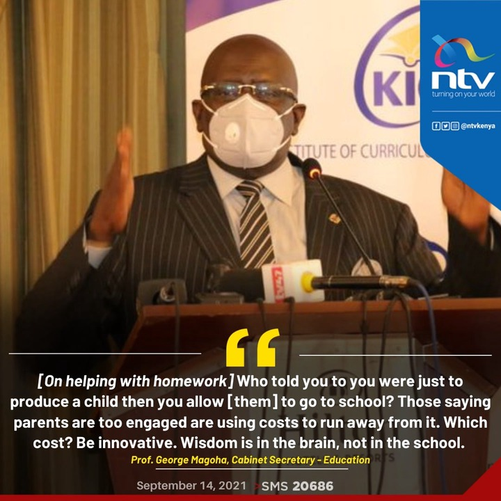 """May be an image of 1 person and text that says 'KI ntv turning tumingonyourworld 100 @ntvkenya TITUTE OF CURRICUL """" [On helping with homework Who told you to you were just to produce a child then you allow [them] to go to school? Those saying parents are too engaged are using costs to run away from it. Which cost? Be innovative. Wisdom is in the brain, not in the school. Prof. George Magoha Cabinet Secretary Education September 14, 2021 SMS 20686'"""